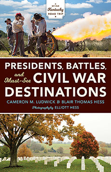 Presidents, Battles, and Must-See Civil War Destinations Exploring a Kentucky Divided
