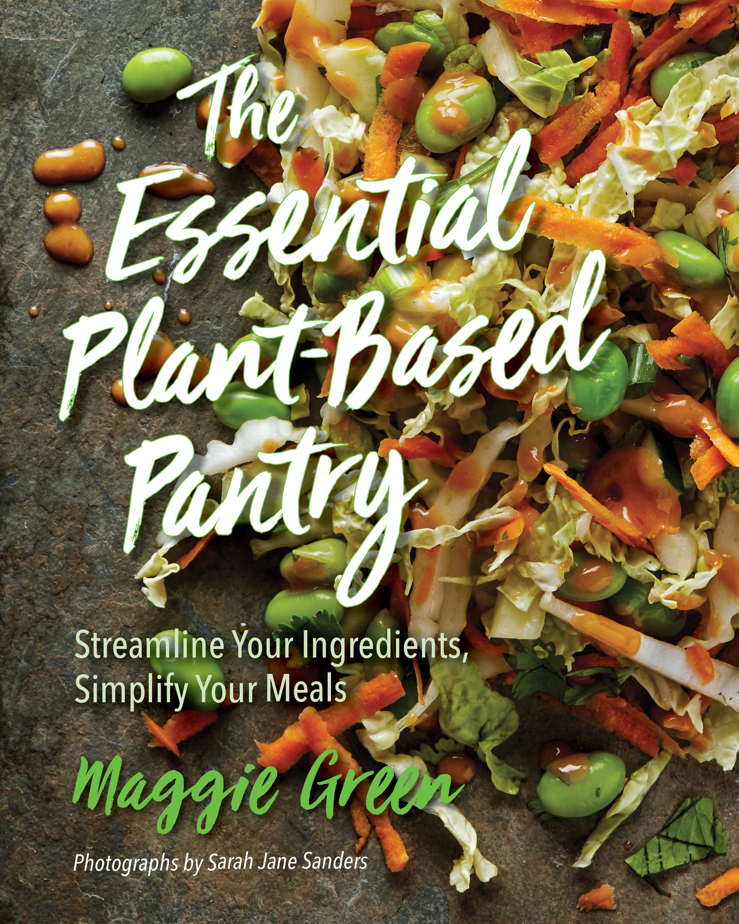 The Essential Plant-Based Pantry Streamline Your Ingredients, Simplify Your Meals