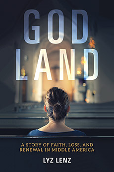 God Land A Story of Faith, Loss, and Renewal in Middle America