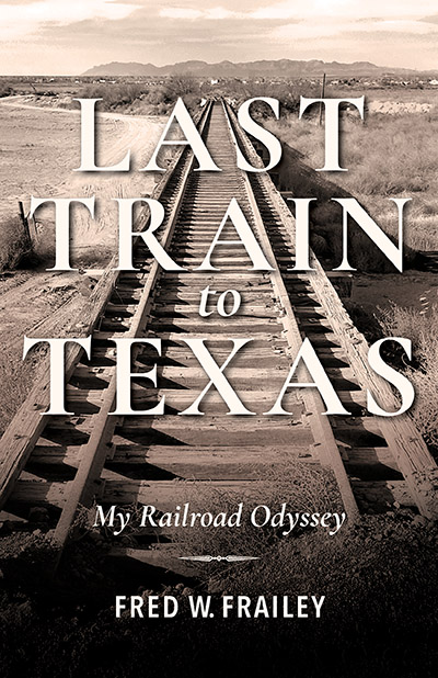 Last Train to Texas: My Railroad Odyssey