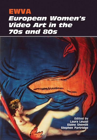 Ewva European Women's Video Art in the 70s and 80s